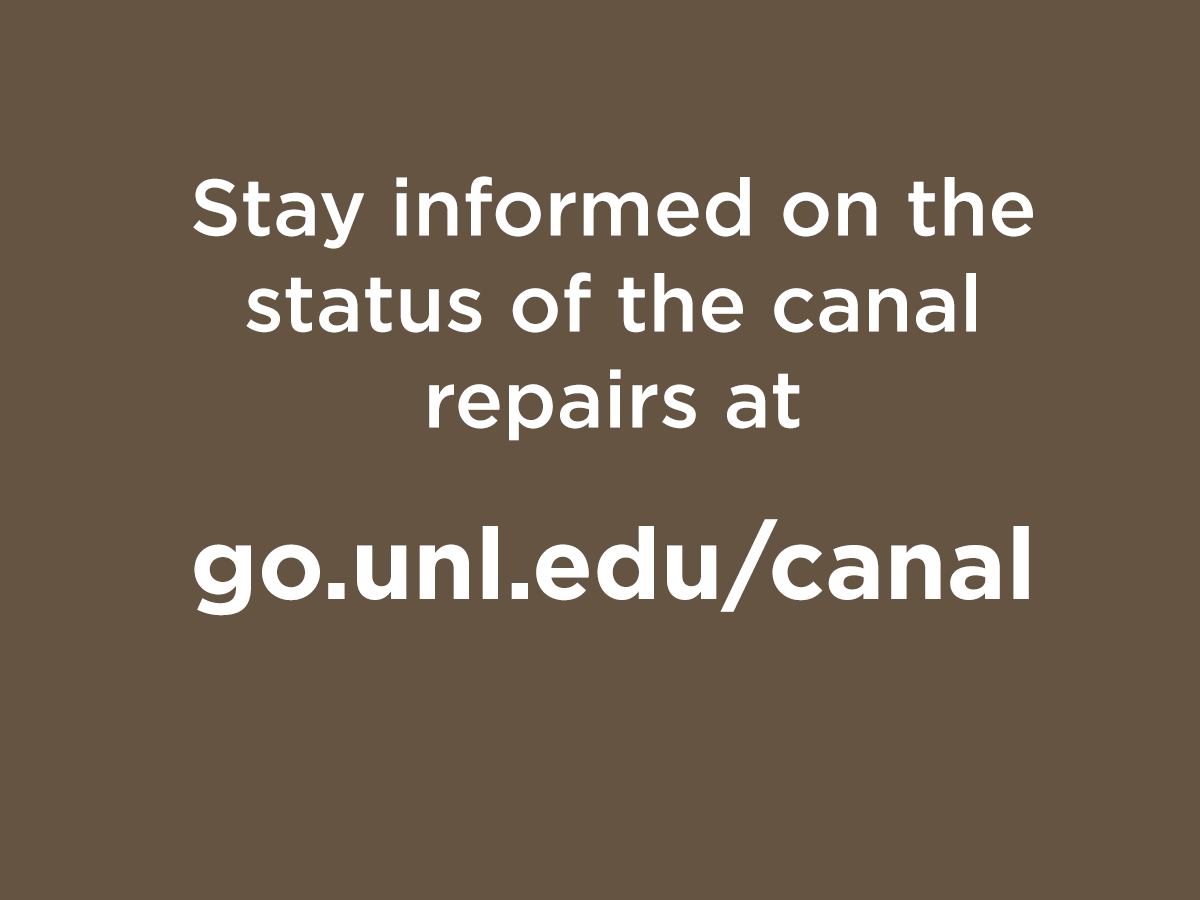 stay informed on canal repairs at go.unl.edu/canal
